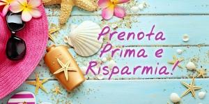 OFFERTA PRENOTA PRIMA - SUPER SCONTI FINO AL 30%!